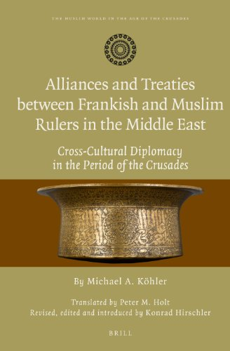 9789004248571: Alliances and Treaties Between Frankish and Muslim Rulers in the Middle East: Cross-Cultural Dipomacy in the Period of the Crusades