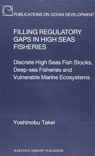 9789004248595: Filling Regulatory Gaps in High Seas Fisheries: Discrete High Seas Fish Stocks, Deep-sea Fisheries and Vulnerable Marine Ecosystems (Publications on Ocean Development)
