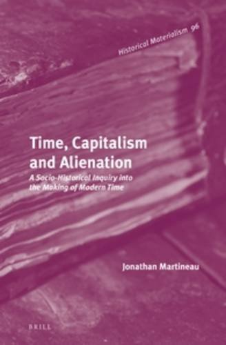 9789004249738: Time, Capitalism and Alienation: A Socio-Historical Inquiry Into the Making of Modern Time (Historical Materialism Book)