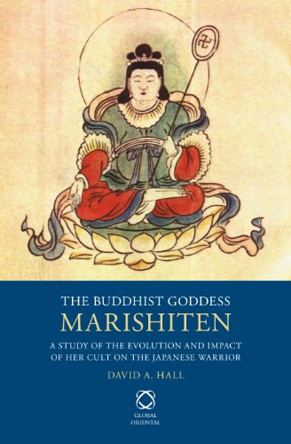 The Buddhist Goddess Marishiten: A Study of the Evolution and Impact of her Cult on the Japanese ...