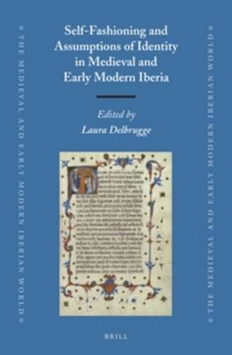 9789004250482: Self-Fashioning and Assumptions of Identity in Medieval and Early Modern Iberia (The Medieval and Early Modern Iberian World)