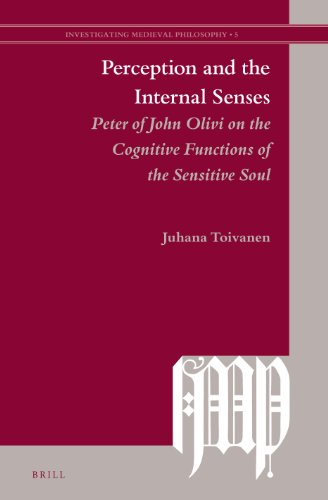 9789004250895: Perception and the Internal Senses: Peter of John Olivi on the Cognitive Functions of the Sensitive Soul (Investigating Medieval Philosophy)