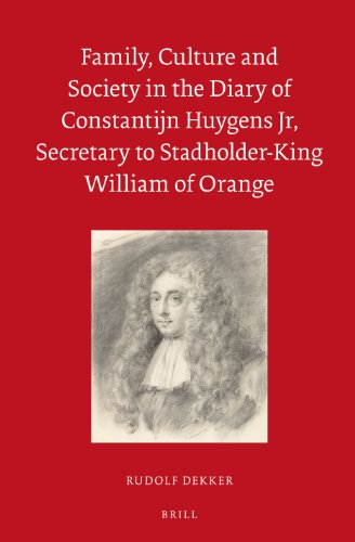 9789004250949: Family, Culture and Society in the Diary of Constantijn Huygens Jr, Secretary to Stadholder-King William of Orange (Egodocuments and History Series)
