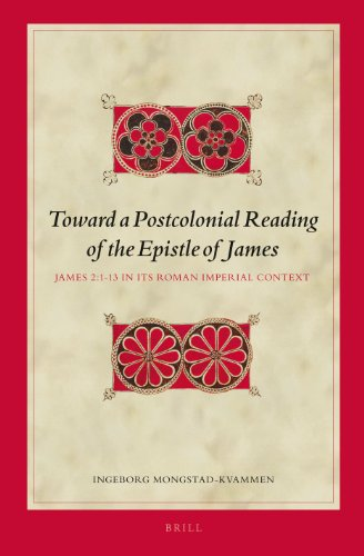 Toward a Postcolonial Reading of the Epistle of James: James 2:1-13 in its' Roman Imperial ...