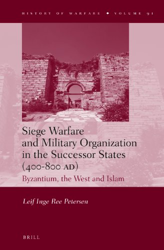 9789004251991: Siege Warfare and Military Organization in the Successor States (400-800 Ad): Byzantium, the West and Islam (History of Warfare)