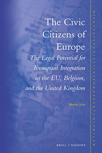 9789004252264: The Civic Citizens of Europe: The Legal Potential for Immigrant Integration in the Eu, Belgium, Germany and the United Kingdom (Nijhoff Studies in European Union Law)
