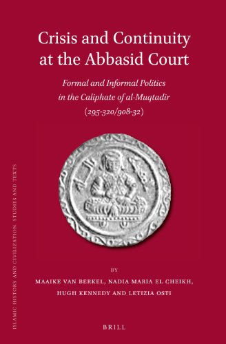 Crisis and Continuity at the Abbasid Court: Formal and Informal Politics in the Caliphate of ...