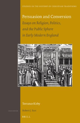 Persuasion and Conversion: Essays on Religion, Politics, and the Public Sphere in Early Modern En...