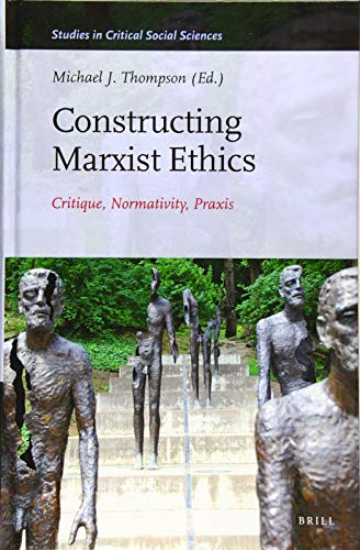 9789004254145: Constructing Marxist Ethics: Critique, Normativity, Praxis (Studies in Critical Social Sciences)