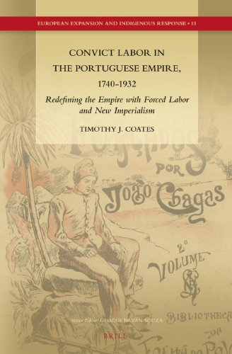 9789004254299: Convict Labor in the Portuguese Empire, 1740-1932: Redefining the Empire With Forced Labor and New Imperialism (European Expansion and Indigenous Response)