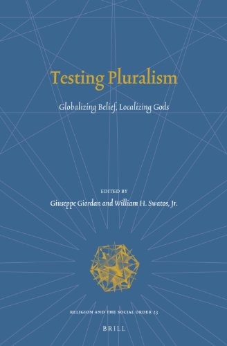 Testing Pluralism: Globalizing Belief, Localizing Gods (Religion and the Social Order)