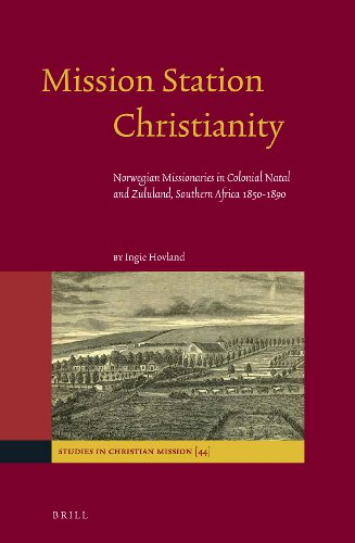 9789004254886: Mission Station Christianity: Norwegian Missionaries in Colonial Natal and Zululand, Southern Africa 1850-1890 (Studies in Christian Mission)