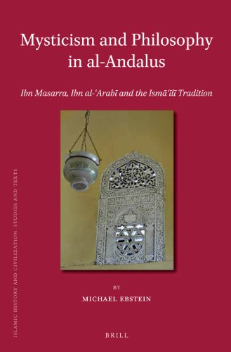 9789004255364: Mysticism and Philosophy in Al-Andalus: Ibn Masarra, Ibn Al-ʿarabī And the Ismāʿīlī Tradition (Islamic History and Civilization)