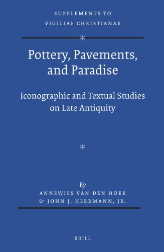 Pottery, Pavements, and Paradise Iconographic and Textual Studies on Late Antiquity: van den Hoek, ...