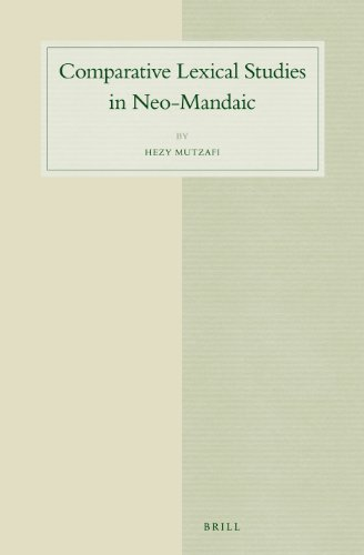 Comparative Lexical Studies in Neo-Mandaic (Studies in Semitic Languages and Linguistics): Mutzafi,...