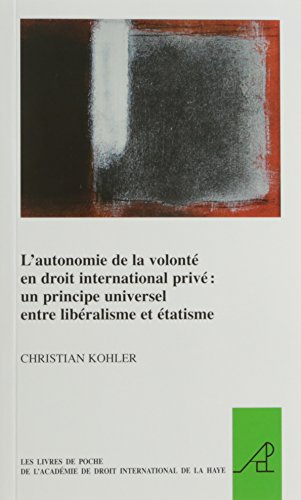 9789004257528: L'Autonomie de La Volonte En Droit International Prive: Un Principe Universel Entre Liberalisme Et Etatisme (The Pocket Books of the Hague Academy of ... L'académie De Droit International De La Haye)