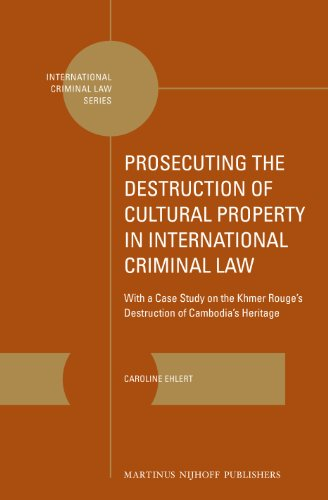 9789004257627: Prosecuting the Destruction of Cultural Property in International Criminal Law: With a Case Study on the Khmer Rouge's Destruction of Cambodia's Heritage