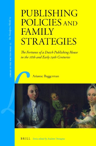 Publishing Policies and Family Strategies: The Fortunes of a Dutch Publishing House in the 18th and...