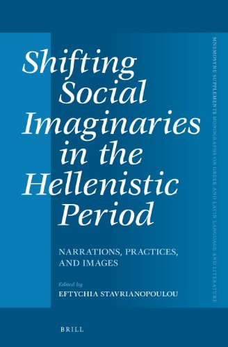 Shifting Social Imaginaries in the Hellenistic Period: Narrations, Practices, and Images (Mnemosyne...