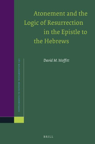 9789004258181: Atonement and the Logic of Resurrection in the Epistle to the Hebrews (Supplements to Novum Testamentum)
