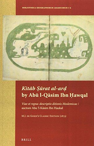 Kitab Urat Al-ar by Abu L-qasim Ibn Hawqal: Viae Et Regna: Descriptio Ditionis Moslemicae / ...