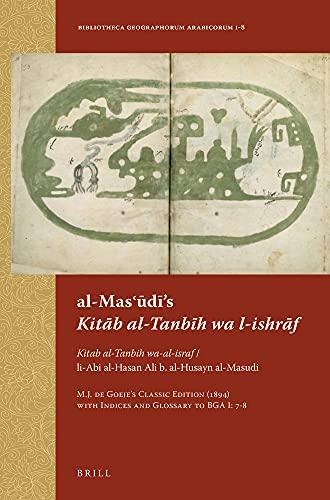 Al-Mas udi s Kitab al-Tanbih wa l-Ishraf: Kitab al-Tanbih wa-al-Israf / li-Abi al-Hasan Ali b....