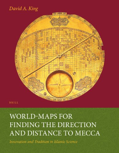 World-Maps for Finding the Direction and Distance to Mecca: Innovation and Tradition in Islamic ...