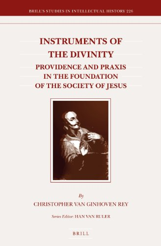 9789004259881: Instruments of the Divinity: Providence and Praxis in the Foundation of the Society of Jesus (Brill's Studies in Intellectual History)