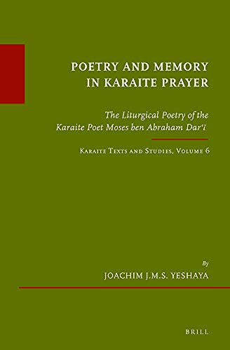 Poetry and Memory in Karaite Prayer: The Liturgical Poetry of the Karaite Poet Moses Ben Abraham ...