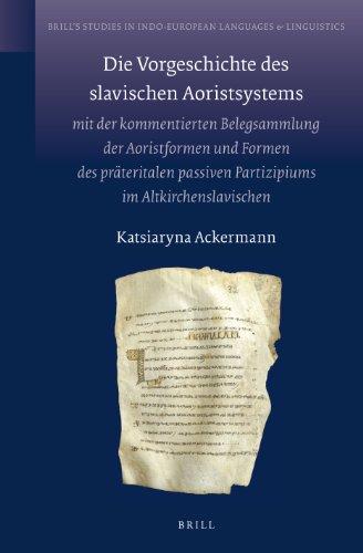 Die Vorgeschichte Des Slavischen Aoristsystems: Mit der Kommentierten Belegsammlung der ...