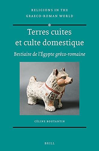 Terres Cuites et Culte Domestique: Bestiaire de l Egypte Greco-Romaine (Hardback): Celine Boutantin