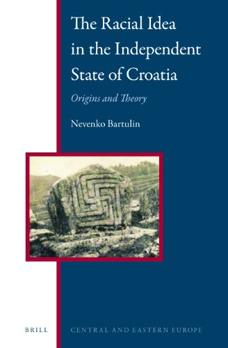 9789004262836: The Racial Idea in the Independent State of Croatia: Origins and Theory (Central and Eastern Europe: Regional Perspectives in Global Context)