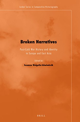 Broken Narratives: Post-Cold War History and Identity in Europe and East Asia (Leiden Series in ...