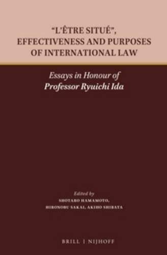 L�être Situé, Effectiveness and Purposes of International Law: Essays in Honour of ...