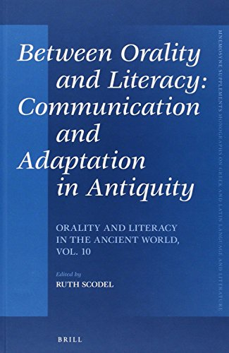 Between Orality and Literacy: Communication and Adaptation in Antiquity: Orality and Literacy in ...