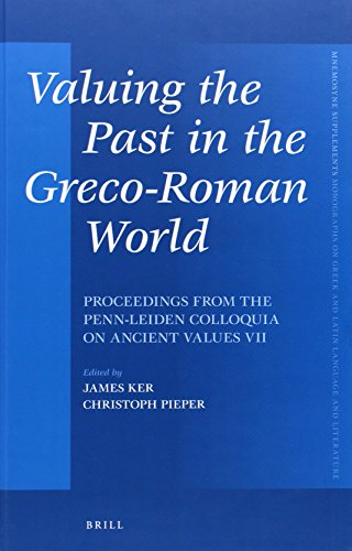 Valuing the Past in the Greco-Roman World: Proceedings from the Penn-Leiden Colloquia on Ancient ...
