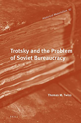 Trotsky and the Problem of Soviet Bureaucracy (Historical Materialism Books): Twiss, Thomas M.