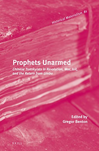 9789004269767: Prophets Unarmed: Chinese Trotskyists in Revolution, War, Jail, and the Return from Limbo (Historical Materialism Book)