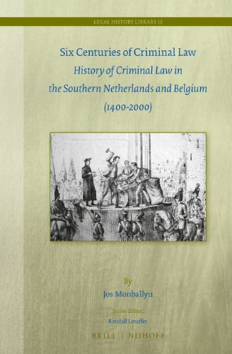9789004269941: Six Centuries of Criminal Law: History of Criminal Law in the Southern Netherlands and Belgium (1400-2000) (Legal History Library)