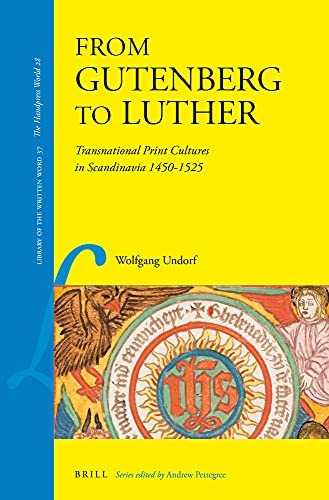 From Gutenberg to Luther: Transnational Print Cultures in Scandinavia 1450-1525 (Library of the ...