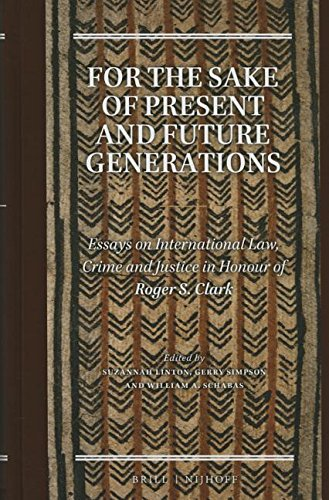 9789004270718: For the Sake of Present and Future Generations: Essays on International Law, Crime and Justice in Honour of Roger S. Clark