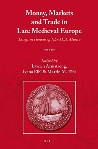 Money, Markets and Trade in Late Medieval Europe: Essays in Honour of John H.A. Munro: Brill