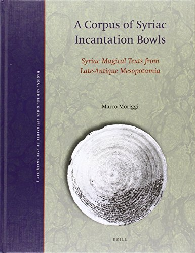 A Corpus of Syriac Incantation Bowls: Syriac Magical Texts from Late-Antique Mesopotamia (Magical ...