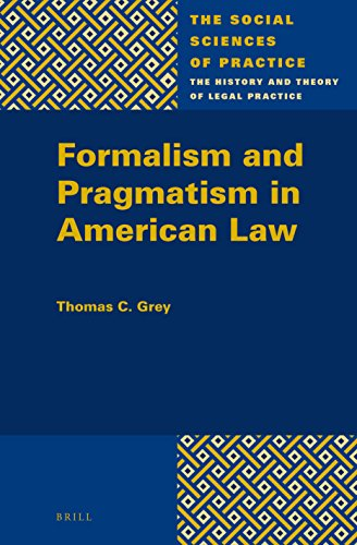 Formalism and Pragmatism in American Law (The Social Sciences of Practice): Grey, Thomas C.