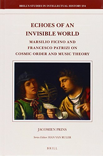 9789004274372: Echoes of an Invisible World: Marsilio Ficino and Francesco Patrizi on Cosmic Order and Music Theory (Brill's Studies in Intellectual History)
