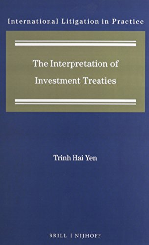 The Interpretation of Investment Treaties (International Litigation in Practice): Trinh Hai Yen