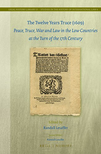 The Twelve Years Truce (1609): Peace, Truce, War and Law in the Low Countries at the Turn of the ...