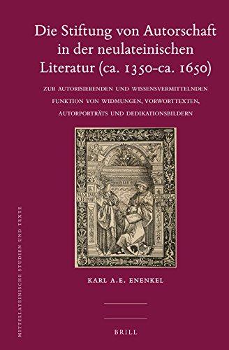 9789004276949: Die Stiftung Von Autorschaft in Der Neulateinischen Literatur (CA. 1350-CA. 1650): Zur Autorisierenden Und Wissensvermittelnden Funktion Von Widmungen (Mittellateinische Studien Und Texte)