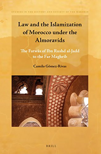 9789004277809: Law and the Islamization of Morocco Under the Almoravids: The Fatwās of Ibn Rushd Al-Jadd to the Far Maghrib (Studies in the History and Society of the Maghrib)