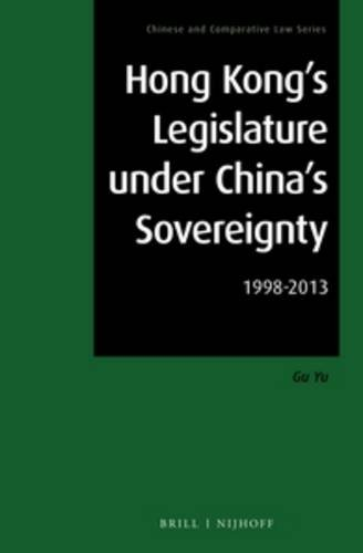 Hong Kong's Legislature Under China's Sovereignty: 1998-2013 (Chinese and Comparative Law...